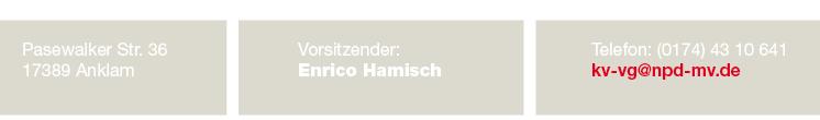 NPD Kreisverband Vorpommern-Greifswald Pasewalker Straße 36 17389 Anklam Vorsitzender: Enrico Hamsich Telefon: (0174) 43 10 641 kv-vg@npd-mv.de